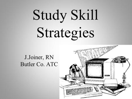 Study Skill Strategies J.Joiner, RN Butler Co. ATC.