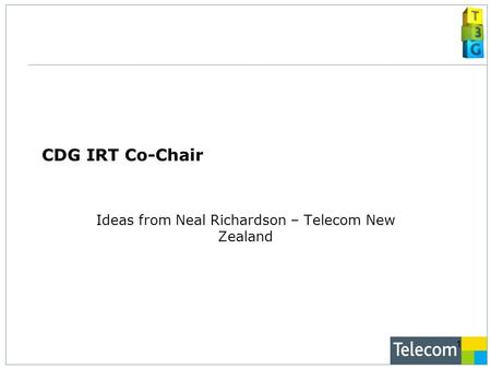 1 CDG IRT Co-Chair Ideas from Neal Richardson – Telecom New Zealand.
