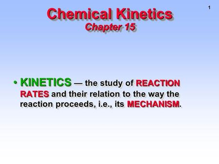 1 KINETICS — the study of REACTION RATES and their relation to the way the reaction proceeds, i.e., its MECHANISM.KINETICS — the study of REACTION RATES.