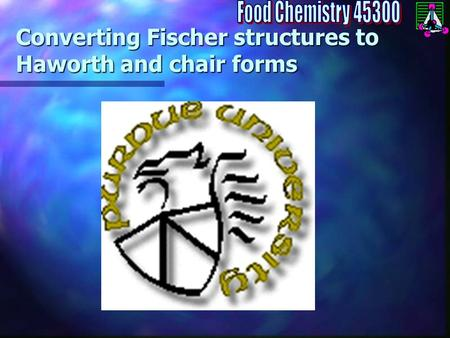 Converting Fischer structures to Haworth and chair forms.