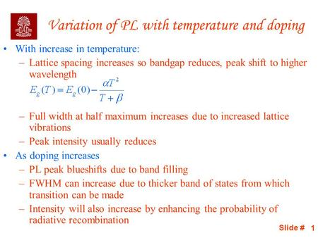 Slide # 1 Variation of PL with temperature and doping With increase in temperature: –Lattice spacing increases so bandgap reduces, peak shift to higher.
