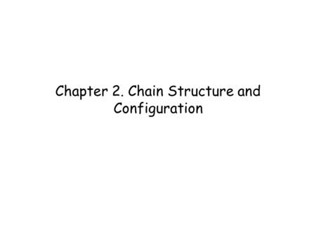 Chapter 2. Chain Structure and Configuration. Polymer chains have three basic properties: 1.The molecular weight and molecular distribution. 2.The conformation.