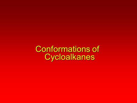 Conformations of Cycloalkanes. CycloalkanesCycloalkanes Most common cycloalkanesMost common cycloalkanes.