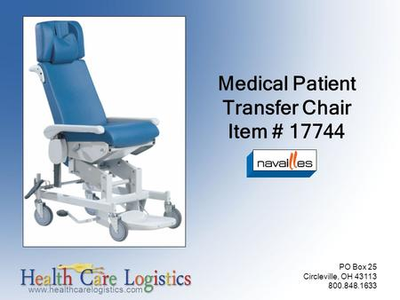 Www.healthcarelogistics.com PO Box 25 Circleville, OH 43113 800.848.1633 Medical Patient Transfer Chair Item # 17744.