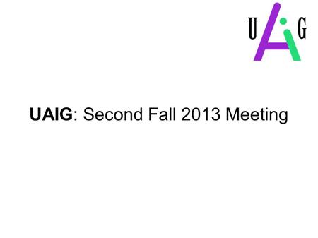 UAIG: Second Fall 2013 Meeting. Agenda  Introductory Icebreaker  How to get Involved with UAIG?  Discussion: Reinforcement Learning  Free Discussion.