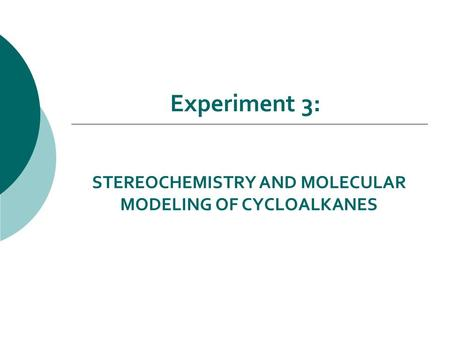 STEREOCHEMISTRY AND MOLECULAR MODELING OF CYCLOALKANES