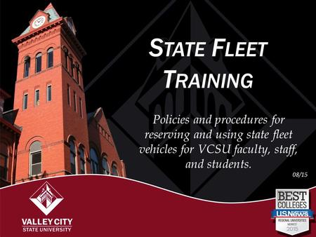 S TATE F LEET T RAINING Policies and procedures for reserving and using state fleet vehicles for VCSU faculty, staff, and students. 08/15.