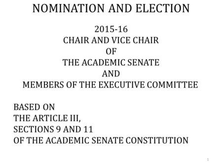 NOMINATION AND ELECTION 2015-16 CHAIR AND VICE CHAIR OF THE ACADEMIC SENATE AND MEMBERS OF THE EXECUTIVE COMMITTEE BASED ON THE ARTICLE III, SECTIONS 9.