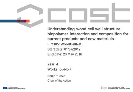 Understanding wood cell wall structure, biopolymer interaction and composition for current products and new materials FP1105: WoodCellNet Start date: 01/07/2012.