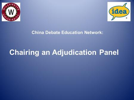Chairing an Adjudication Panel China Debate Education Network: