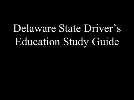 Delaware State Driver's Education Study Guide. Section 3.
