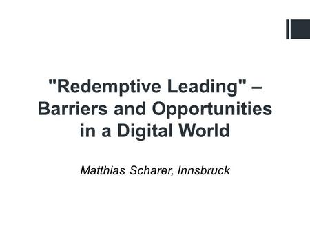 Redemptive Leading – Barriers and Opportunities in a Digital World Matthias Scharer, Innsbruck.