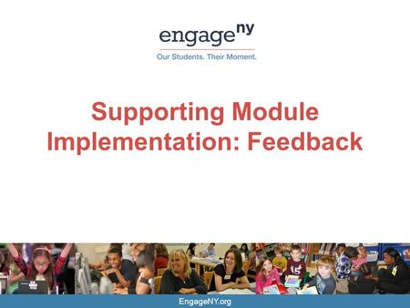 EngageNY.org Supporting Module Implementation: Feedback.