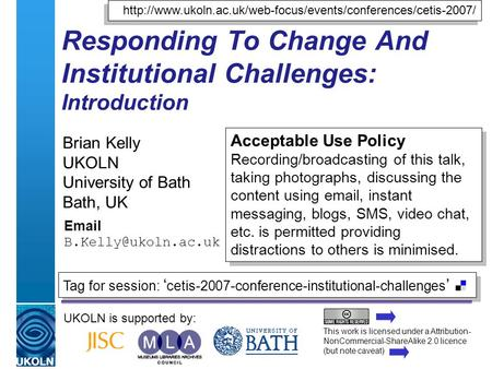 A centre of expertise in digital information managementwww.ukoln.ac.uk Responding To Change And Institutional Challenges: Introduction Brian Kelly UKOLN.