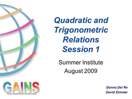 Quadratic and Trigonometric Relations Session 1 Summer Institute August 2009 Donna Del Re David Zimmer.