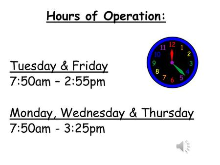 Hours of Operation: Tuesday & Friday 7:50am – 2:55pm Monday, Wednesday & Thursday 7:50am - 3:25pm.