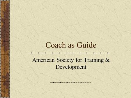 Coach as Guide American Society for Training & Development.