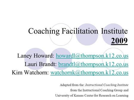Coaching Facilitation Institute 2009 Laney Howard: Lauri Brandt: