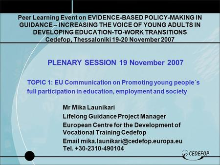 Peer Learning Event on EVIDENCE-BASED POLICY-MAKING IN GUIDANCE – INCREASING THE VOICE OF YOUNG ADULTS IN DEVELOPING EDUCATION-TO-WORK TRANSITIONS Cedefop,