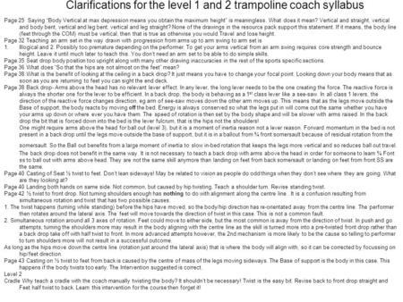 "Clarifications for the level 1 and 2 trampoline coach syllabus Page 25 Saying ""Body Vertical at max depression means you obtain the maximum height"" is."