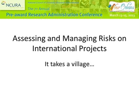 Assessing and Managing Risks on International Projects It takes a village…