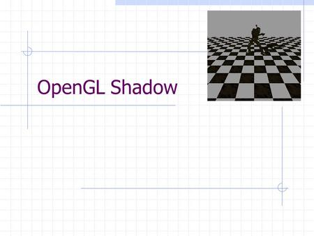 OpenGL Shadow. Content Shadowing using Stencil Buffer Shadowing using Projective Texture Shadow map Shadow volume.