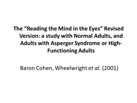 "The ""Reading the Mind in the Eyes"" Revised Version: a study with Normal Adults, and Adults with Asperger Syndrome or High- Functioning Adults Baron Cohen,"