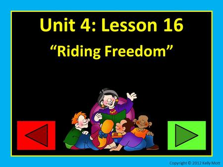 "Unit 4: Lesson 16 ""Riding Freedom"" Copyright © 2012 Kelly Mott."