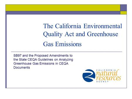 The California Environmental Quality Act and Greenhouse Gas Emissions SB97 and the Proposed Amendments to the State CEQA Guidelines on Analyzing Greenhouse.