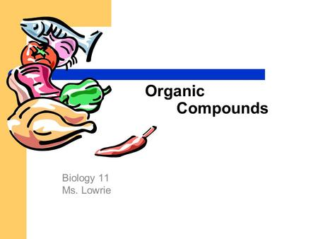 Organic Compounds Biology 11 Ms. Lowrie. Nutrients Raw materials needed for cell metabolism 6 classes: 1. Carbohydrates 2. Lipids 3. Proteins 4. Water.