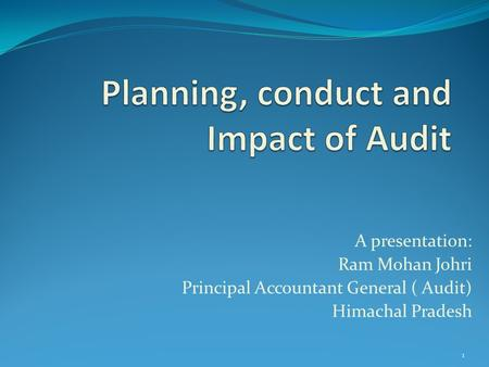 A presentation: Ram Mohan Johri Principal Accountant General ( Audit) Himachal Pradesh 1.