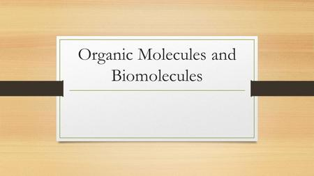 Organic Molecules and Biomolecules. Organic Chemistry is the chemistry of living organisms Inorganic Chemistry is the chemistry of nonliving things Organic.