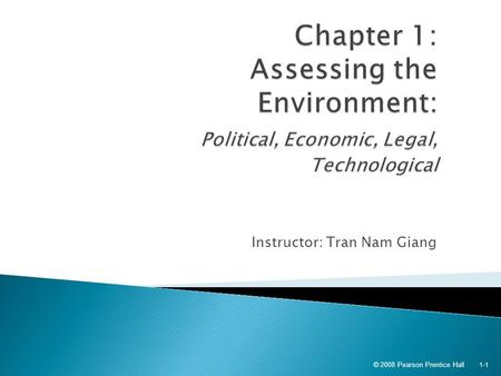 Instructor: Tran Nam Giang © 2008 Pearson Prentice Hall 1-1.