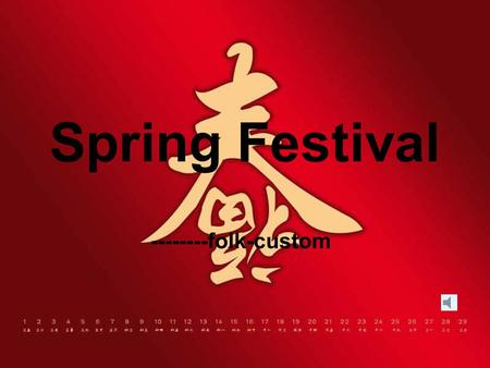 Spring Festival --------folk-custom Spring Festival TThe Chinese New Year is traditional festival that China is rich with most the special features.It.