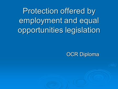 Protection offered by employment and equal opportunities legislation OCR Diploma.