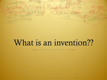 What is an invention??. Inventions  To invent is to create through independent investigation, experimentation, and basic brain power.  Inventions can.