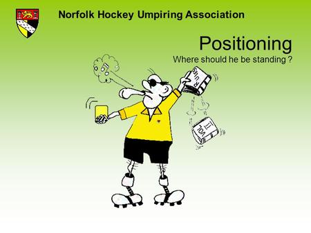 Norfolk Hockey Umpiring Association Positioning Where should he be standing ?