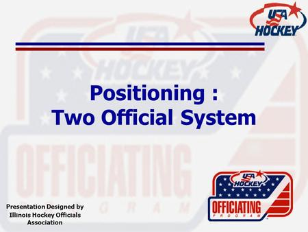 Positioning : Two Official System Presentation Designed by Illinois Hockey Officials Association.