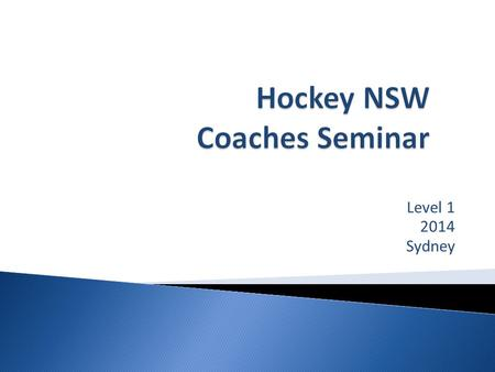 Level 1 2014 Sydney. Coaching Hockey is not an exact science  Half science, half art  Technique alters with body type and individual differences. 
