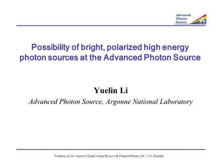 Workshop on New Aspects of Quark Nuclear Physics with Polarized Photons, Feb. 17-20, Honolulu Possibility of bright, polarized high energy photon sources.