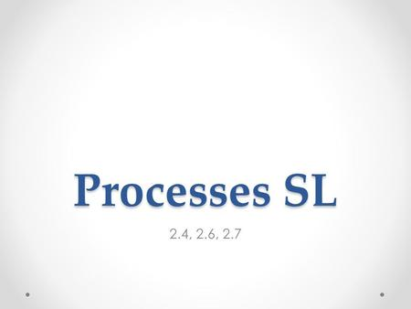 Processes SL 2.4, 2.6, 2.7. 2.4: Proteins Polypeptides Chains of amino acids joined together by peptide bonds Result of condensation reactions (also.