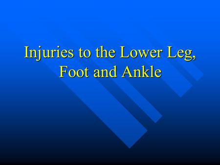 Injuries to the Lower Leg, Foot and Ankle. Lower Leg Injuries Caution! Graphic Picture.