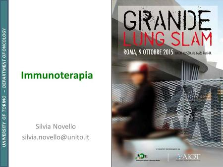 UNIVERSITY OF TORINO – DEPARTMENT OF ONCOLOGY Immunoterapia Silvia Novello