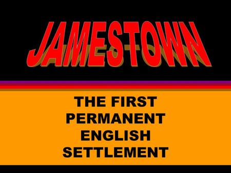 THE FIRST PERMANENT ENGLISH SETTLEMENT. Jamestown was primarily an __________ venture. economic.