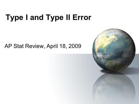 Type I and Type II Error AP Stat Review, April 18, 2009.