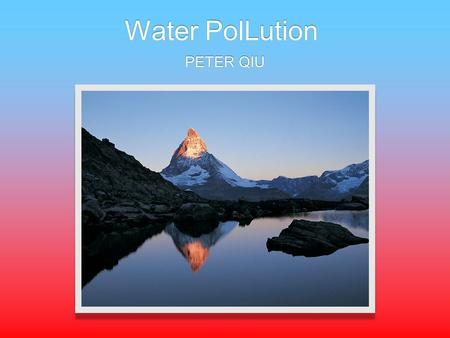 Water PolLution PETER QIU. Thesis The US government should enforce laws to prevent companies and industries from polluting our water supply.