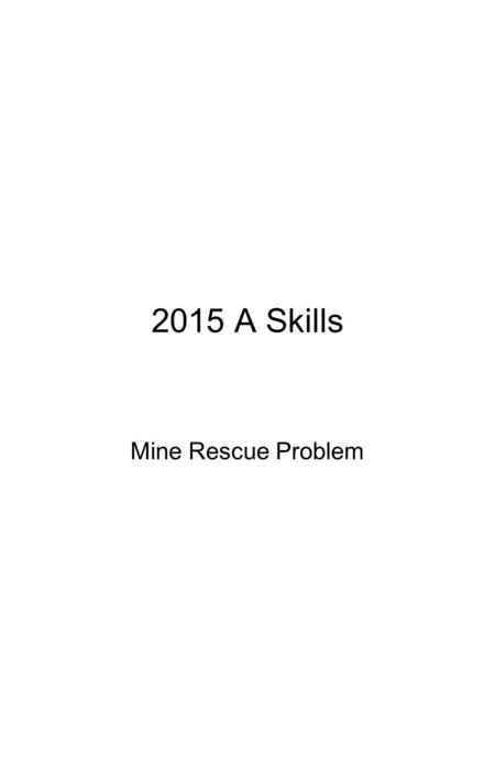 2015 A Skills Mine Rescue Problem. Mine Rescue Statement 2015 A Welcome to the New View Mine. We have encountered a problem and your assistance is needed.