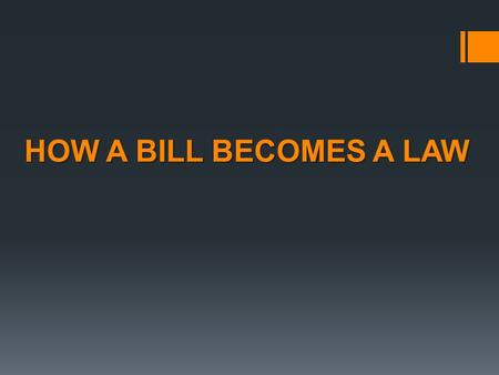 HOW A BILL BECOMES A LAW. House of Representatives 435 Senate 100 Standing Committee Hearings (Public / Private) Debate, Amend, Vote Standing Committee.