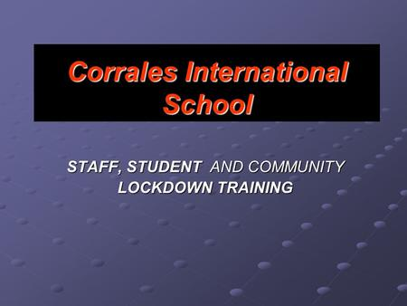 Corrales International School STAFF, STUDENT AND COMMUNITY LOCKDOWN TRAINING.