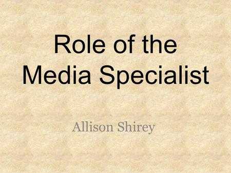 Role of the Media Specialist Allison Shirey Roles Media Specialists Play Instructional Partner Teacher Information Specialist Program Administrator.